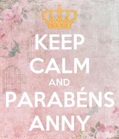 Poster: KEEP CALM AND PARABÉNS ANNY