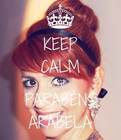 Poster: KEEP CALM AND PARABÉNS ARABELA