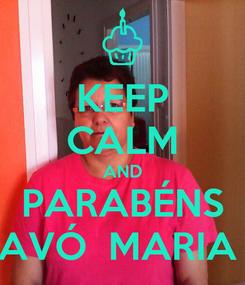 Poster: KEEP CALM AND PARABÉNS AVÓ  MARIA