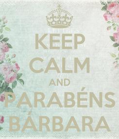 Poster: KEEP CALM AND PARABÉNS BÁRBARA