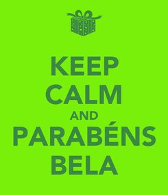 Poster: KEEP CALM AND PARABÉNS BELA