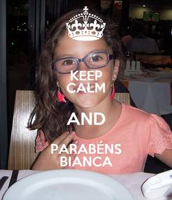Poster: KEEP CALM AND PARABÉNS BIANCA