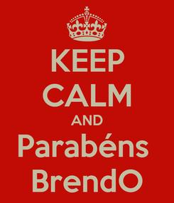 Poster: KEEP CALM AND Parabéns  BrendO