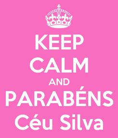 Poster: KEEP CALM AND PARABÉNS Céu Silva