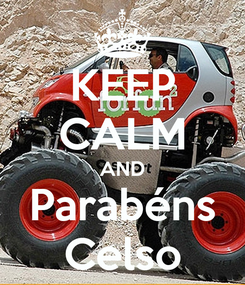 Poster: KEEP CALM AND Parabéns Celso