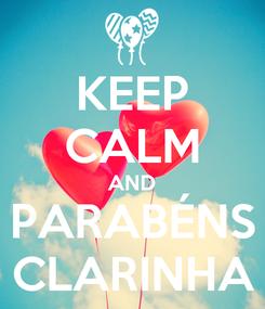 Poster: KEEP CALM AND PARABÉNS CLARINHA
