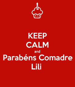 Poster: KEEP CALM and Parabéns Comadre Lili