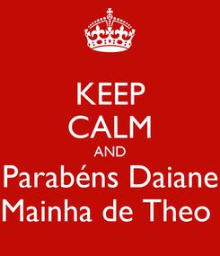 Poster: KEEP CALM AND Parabéns Daiane Mainha de Theo