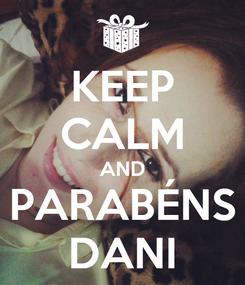 Poster: KEEP CALM AND PARABÉNS DANI