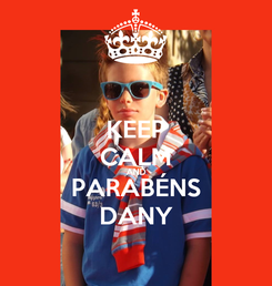 Poster: KEEP CALM AND PARABÉNS DANY
