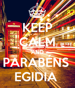Poster: KEEP CALM AND PARABÉNS  EGIDIA