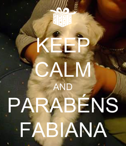 Poster: KEEP CALM AND PARABÉNS FABIANA