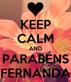 Poster: KEEP CALM AND PARABÉNS FERNANDA