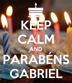 Poster: KEEP CALM AND PARABÉNS GABRIEL
