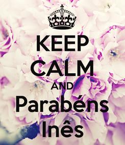 Poster: KEEP CALM AND Parabéns Inês