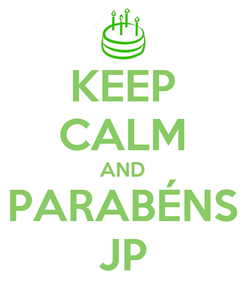 Poster: KEEP CALM AND PARABÉNS JP