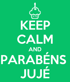 Poster: KEEP CALM AND PARABÉNS  JUJÉ
