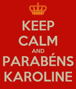 Poster: KEEP CALM AND PARABÉNS KAROLINE