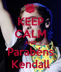 Poster: KEEP CALM AND Parabéns Kendall