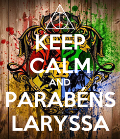 Poster: KEEP CALM AND PARABÉNS LARYSSA