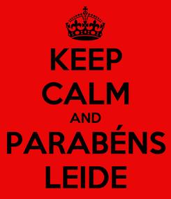 Poster: KEEP CALM AND PARABÉNS LEIDE