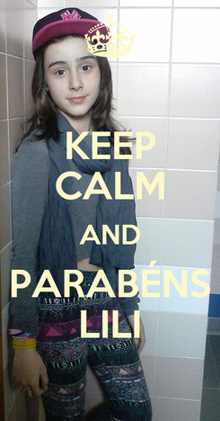 Poster: KEEP CALM AND PARABÉNS LILI