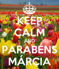 Poster: KEEP CALM AND PARABÉNS MÁRCIA