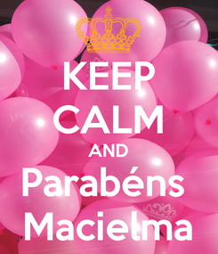 Poster: KEEP CALM AND Parabéns  Macielma