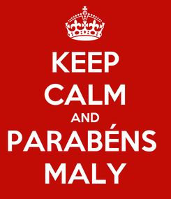 Poster: KEEP CALM AND PARABÉNS  MALY