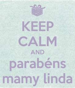 Poster: KEEP CALM AND parabéns mamy linda