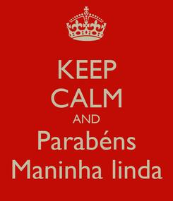 Poster: KEEP CALM AND Parabéns Maninha linda