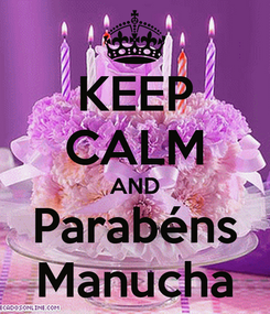 Poster: KEEP CALM AND Parabéns Manucha