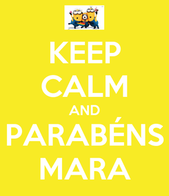 Poster: KEEP CALM AND PARABÉNS MARA