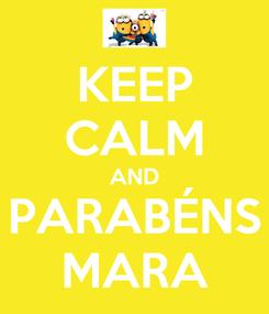 Poster: KEEP CALM AND PARABÉNS MARA