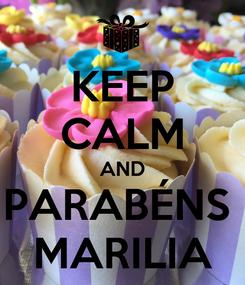 Poster: KEEP CALM AND PARABÉNS  MARILIA