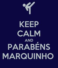 Poster: KEEP CALM AND PARABÉNS MARQUINHO
