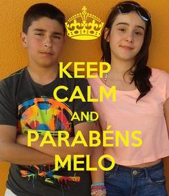 Poster: KEEP CALM AND PARABÉNS MELO