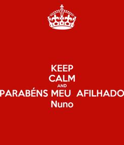 Poster: KEEP CALM AND PARABÉNS MEU  AFILHADO Nuno