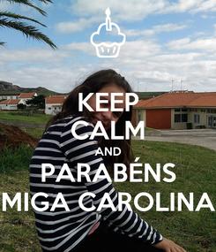 Poster: KEEP CALM AND PARABÉNS MIGA CAROLINA