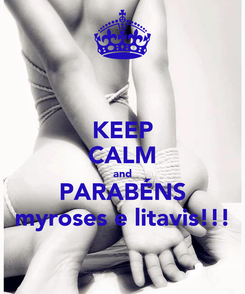 Poster: KEEP CALM and PARABÉNS myroses e litavis!!!
