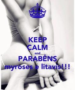 Poster: KEEP CALM and PARABÉNS myroses e litavis!!!