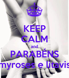 Poster: KEEP CALM and PARABÉNS myroses e litavis
