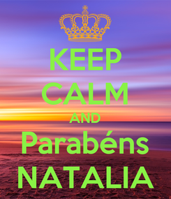 Poster: KEEP CALM AND Parabéns NATALIA