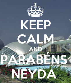 Poster: KEEP CALM AND PARABÉNS  NEYDA
