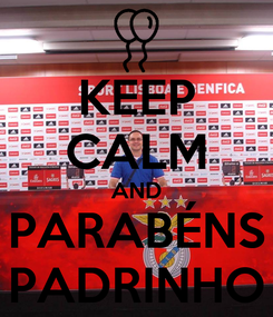 Poster: KEEP CALM AND PARABÉNS PADRINHO