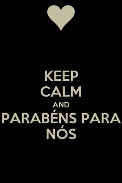 Poster: KEEP CALM AND PARABÉNS PARA NÓS