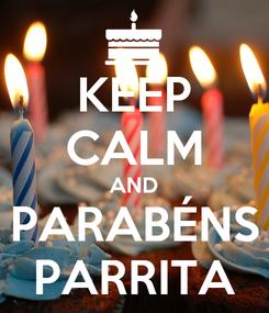 Poster: KEEP CALM AND PARABÉNS PARRITA