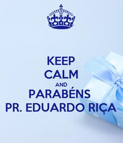 Poster: KEEP CALM AND PARABÉNS  PR. EDUARDO RIÇA