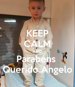 Poster: KEEP CALM AND Parabéns  Querido Angelo