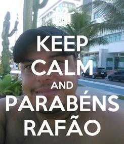 Poster: KEEP CALM AND PARABÉNS RAFÃO